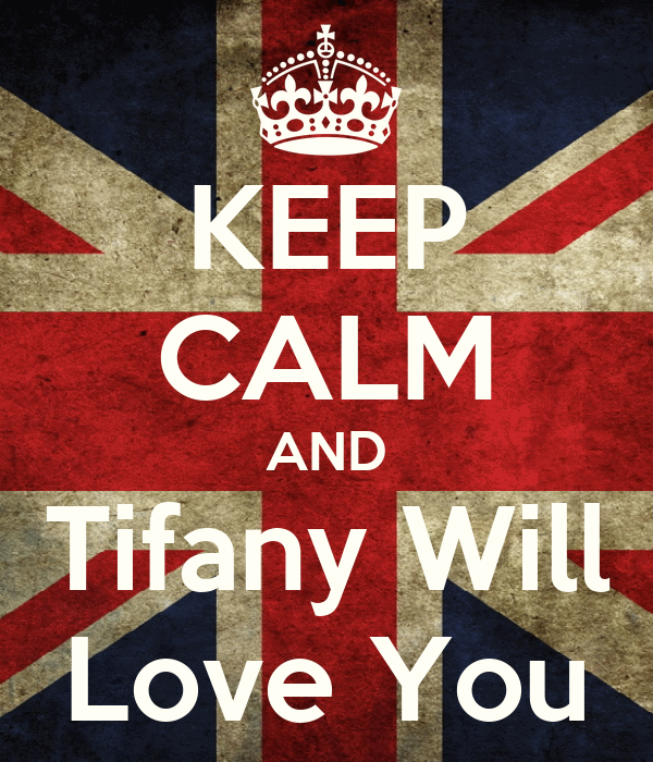 KEEP CALM AND Tifany Will Love You