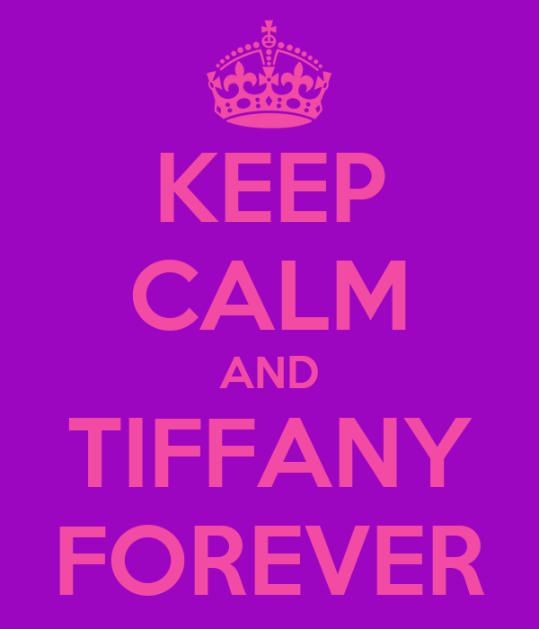 KEEP CALM AND TIFFANY FOREVER