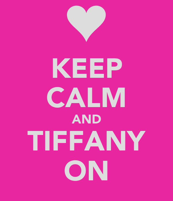 KEEP CALM AND TIFFANY ON