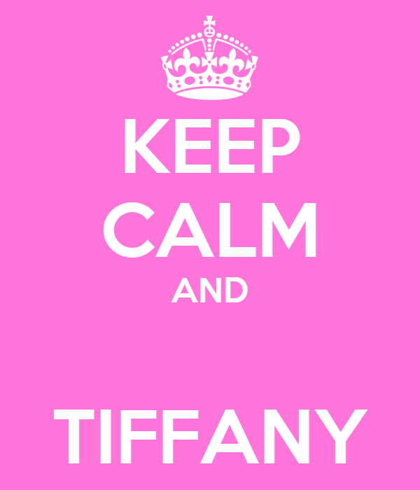 KEEP CALM AND  TIFFANY