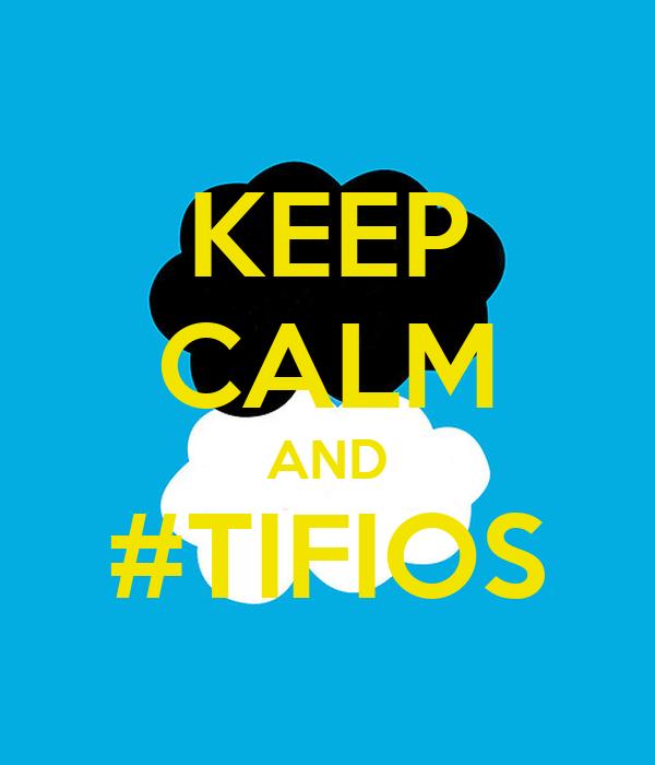 KEEP CALM AND #TIFIOS