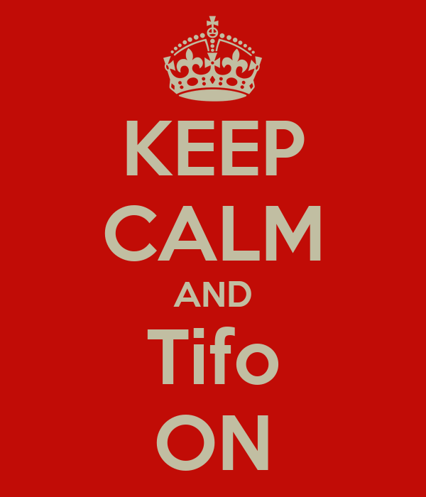 KEEP CALM AND Tifo ON
