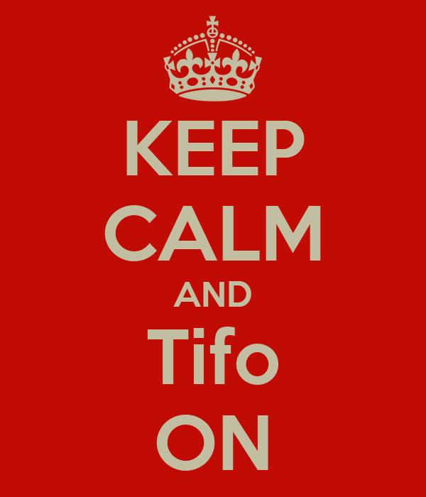 KEEP CALM AND Tifo ON