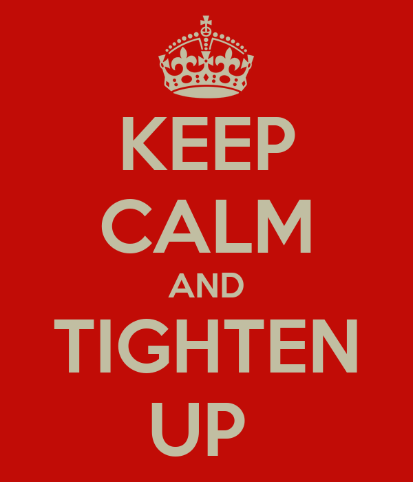 KEEP CALM AND TIGHTEN UP