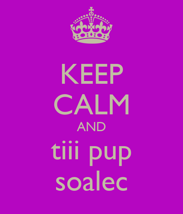 KEEP CALM AND tiii pup soalec