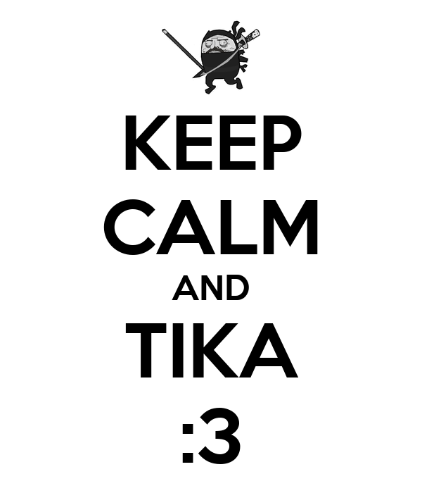KEEP CALM AND TIKA :3