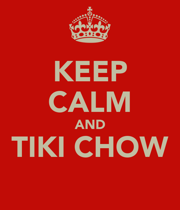 KEEP CALM AND TIKI CHOW