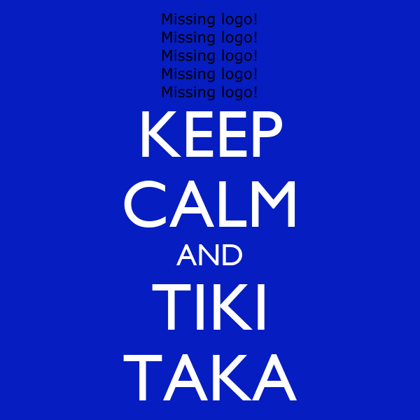 KEEP CALM AND TIKI TAKA