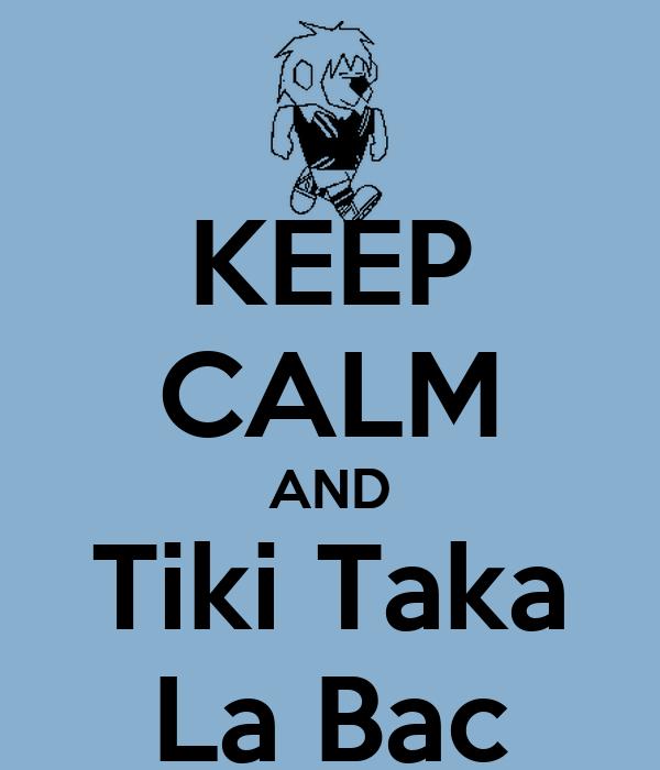 KEEP CALM AND Tiki Taka La Bac
