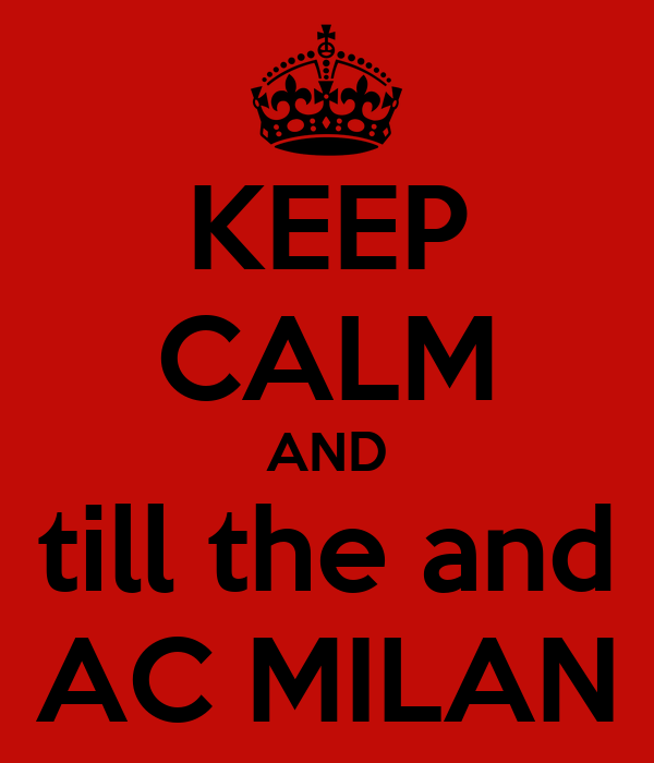 KEEP CALM AND till the and AC MILAN