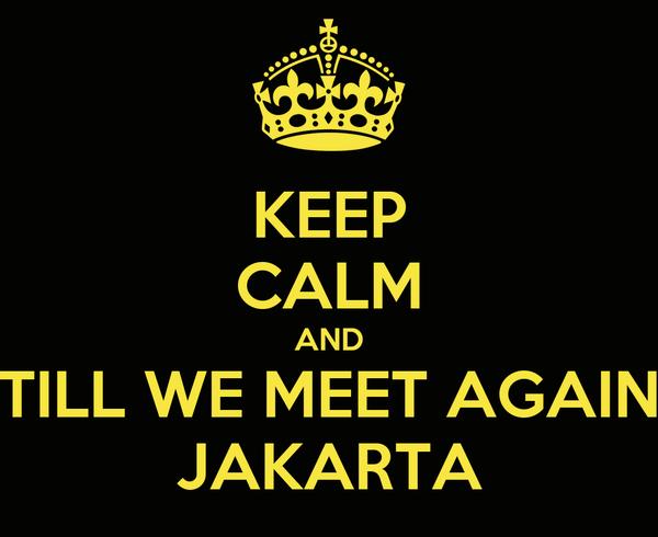 KEEP CALM AND TILL WE MEET AGAIN JAKARTA