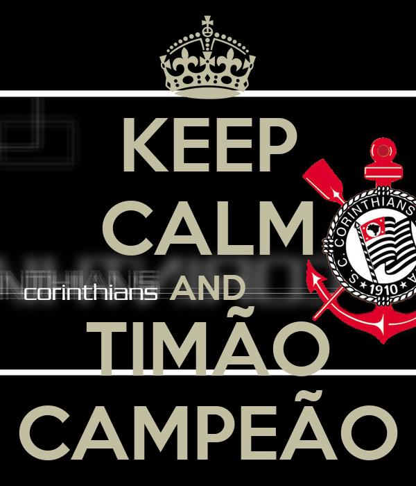 KEEP CALM AND TIMÃO CAMPEÃO