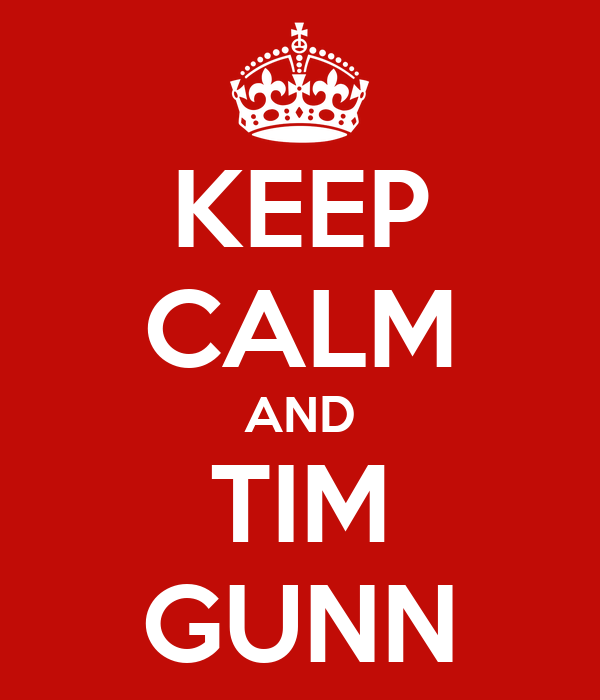 KEEP CALM AND TIM GUNN