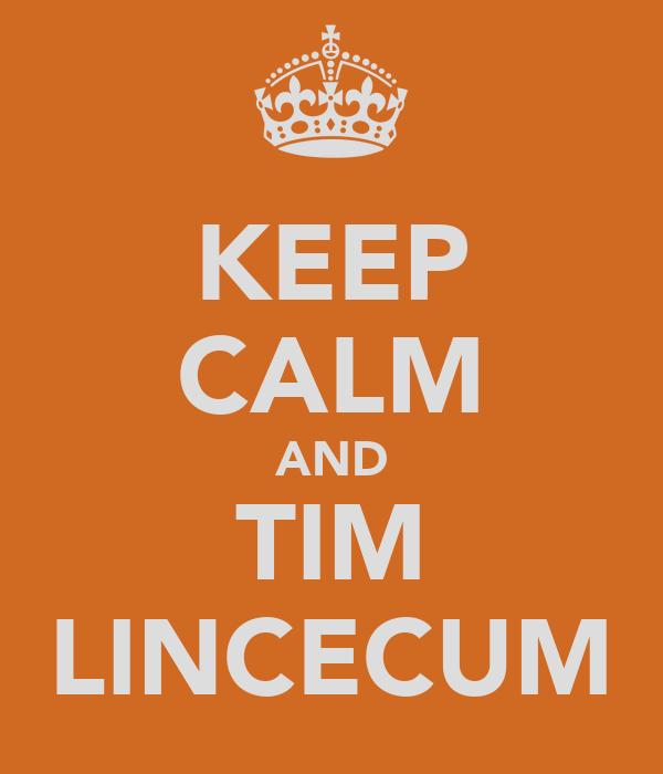 KEEP CALM AND TIM LINCECUM