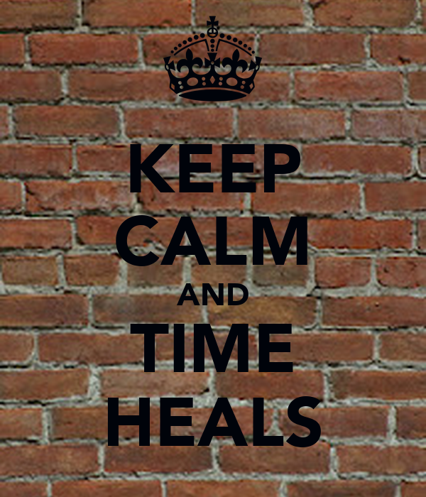 KEEP CALM AND TIME HEALS