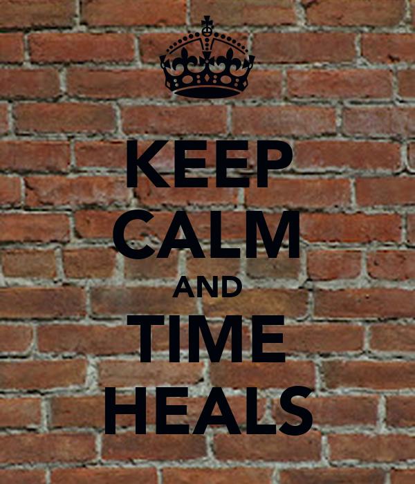 KEEP CALM AND TIME HEALS