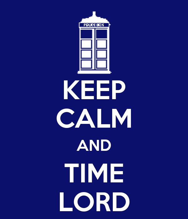 KEEP CALM AND TIME LORD