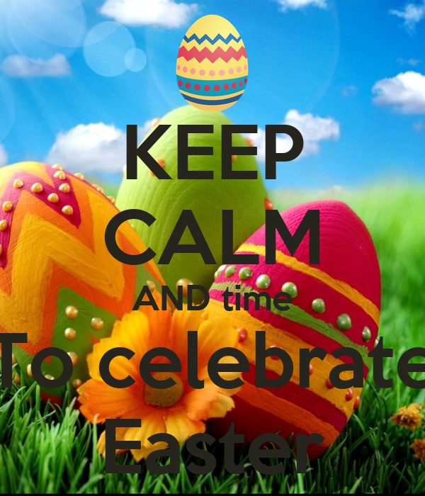 KEEP CALM AND time To celebrate Easter
