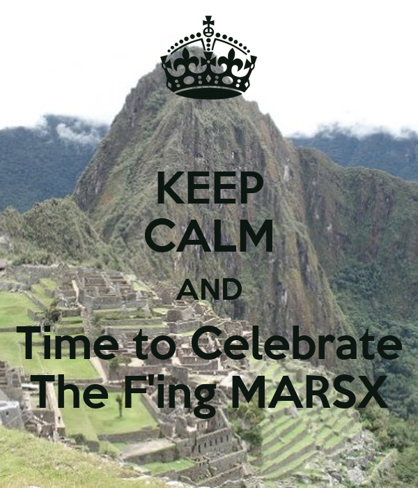 KEEP CALM AND Time to Celebrate The F'ing MARSX