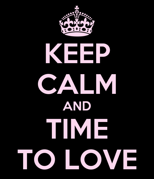 KEEP CALM AND TIME TO LOVE