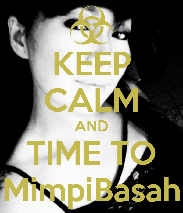 KEEP CALM AND TIME TO MimpiBasah