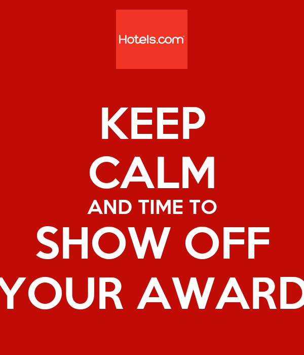 KEEP CALM AND TIME TO SHOW OFF YOUR AWARD