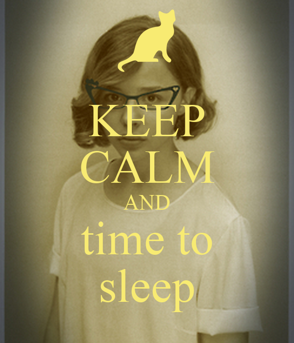 KEEP CALM AND time to sleep