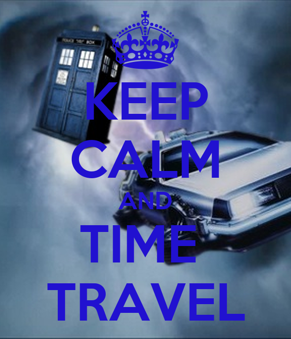 KEEP CALM AND TIME  TRAVEL