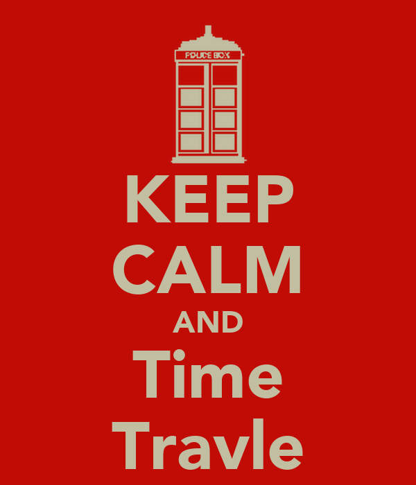 KEEP CALM AND Time Travle