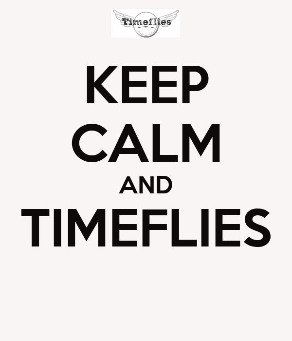 KEEP CALM AND TIMEFLIES