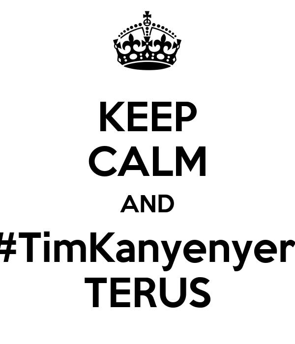 KEEP CALM AND #TimKanyenyeri TERUS