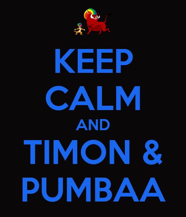 KEEP CALM AND TIMON & PUMBAA