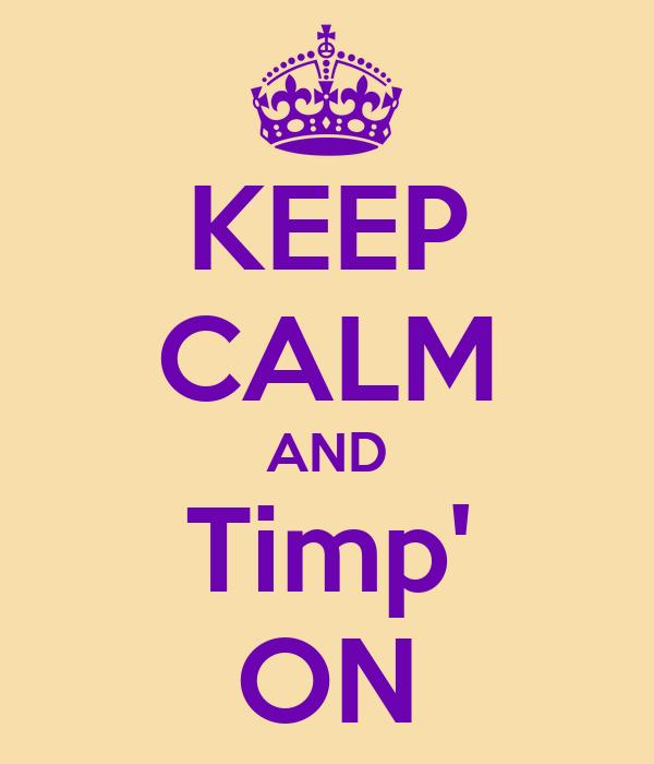 KEEP CALM AND Timp' ON
