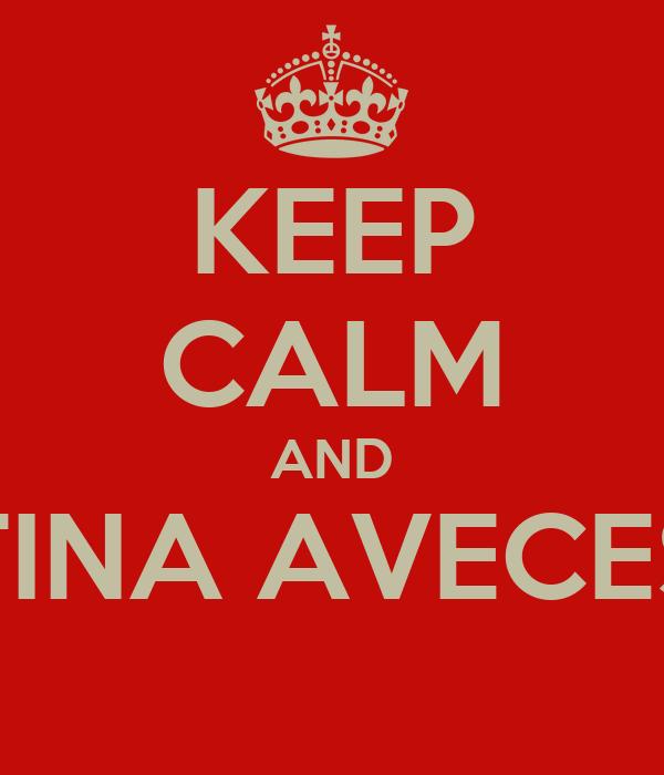 KEEP CALM AND TINA AVECES