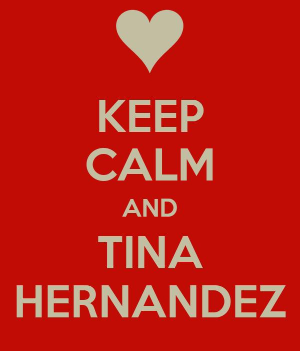KEEP CALM AND TINA HERNANDEZ