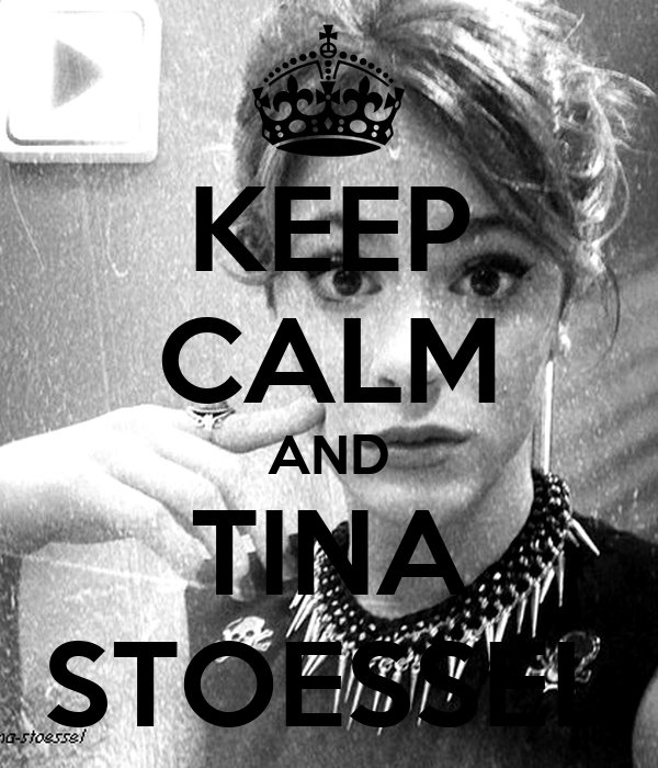 KEEP CALM AND TINA STOESSEL
