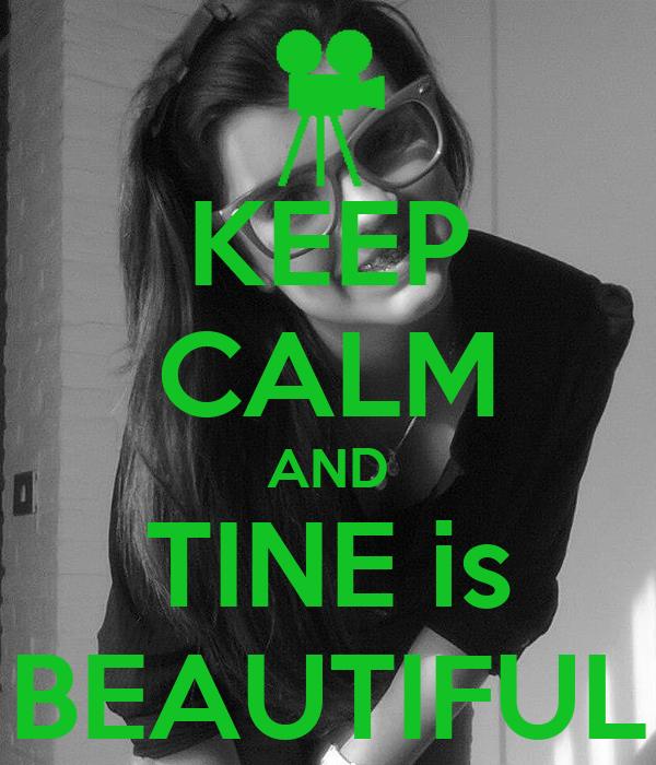 KEEP CALM AND TINE is BEAUTIFUL