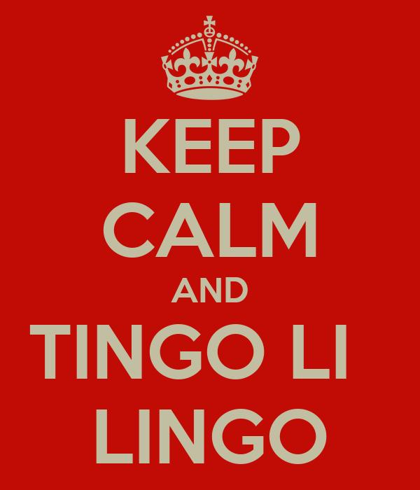 KEEP CALM AND TINGO LI   LINGO