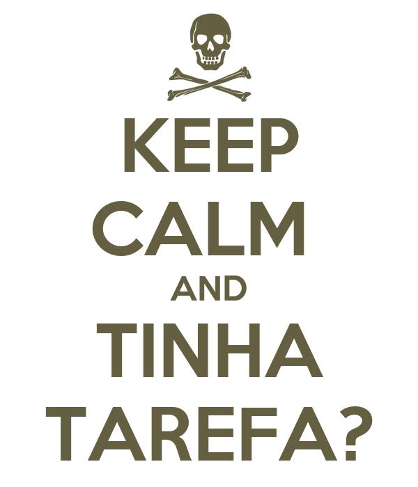 KEEP CALM  AND TINHA TAREFA?