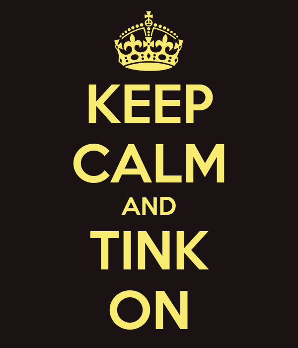 KEEP CALM AND TINK ON
