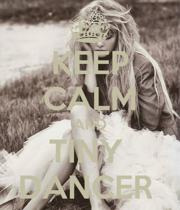 KEEP CALM AND TINY  DANCER