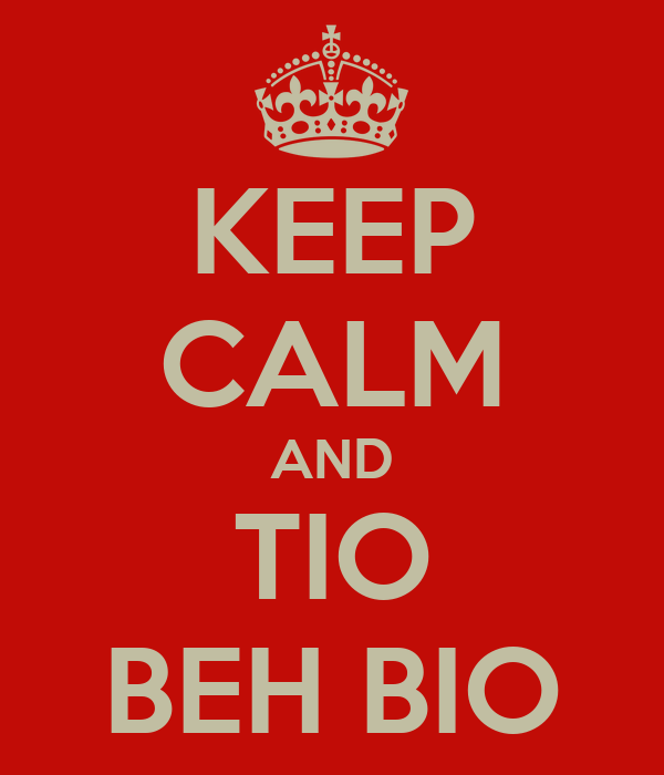 KEEP CALM AND TIO BEH BIO