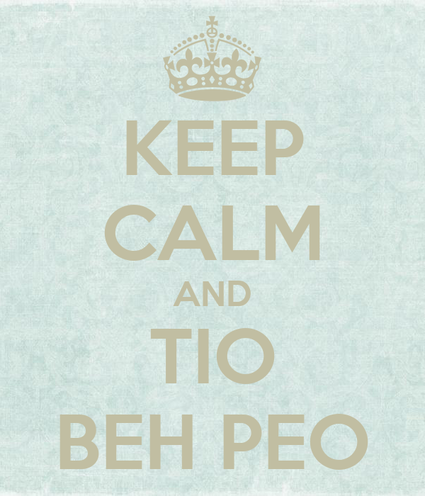 KEEP CALM AND TIO BEH PEO
