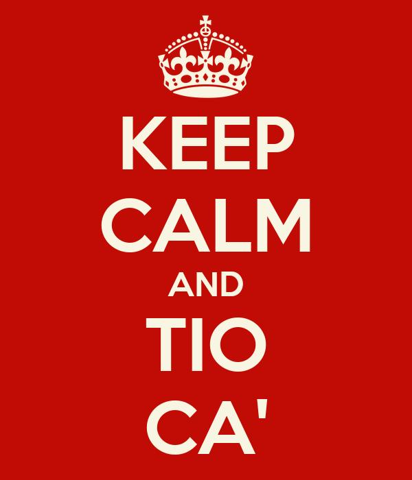 KEEP CALM AND TIO CA'