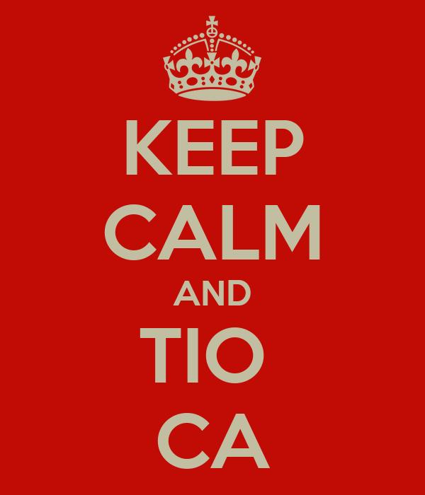 KEEP CALM AND TIO  CA