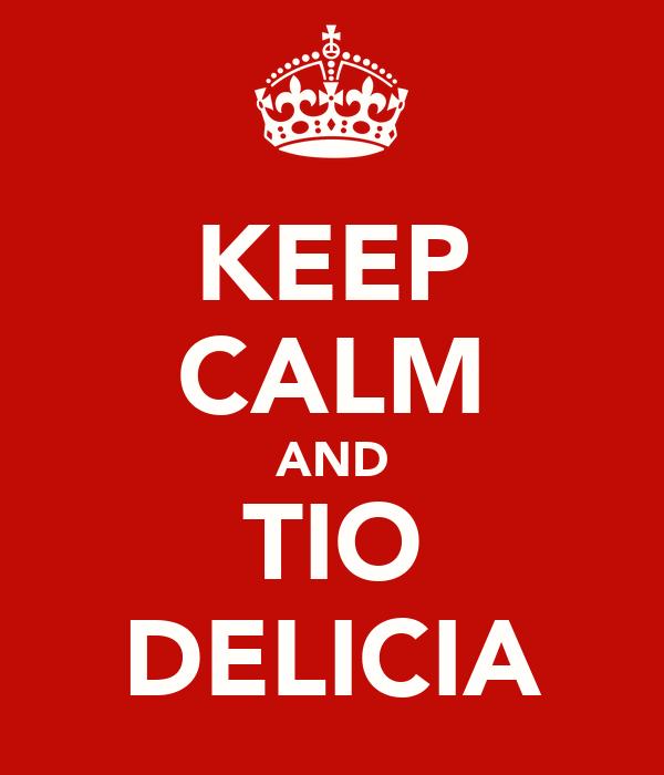 KEEP CALM AND TIO DELICIA