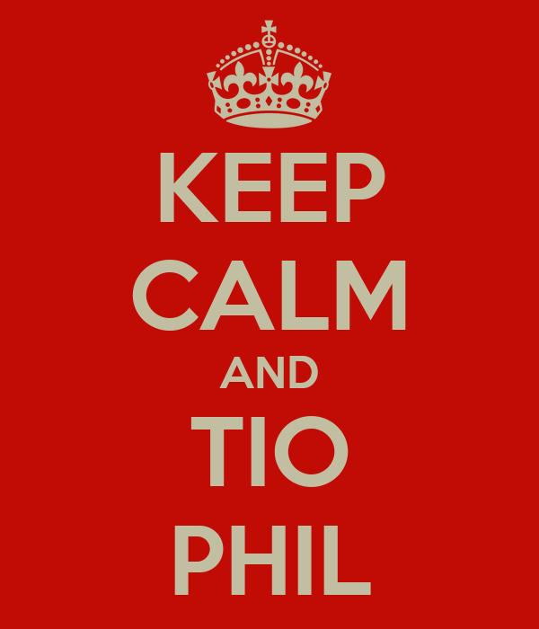 KEEP CALM AND TIO PHIL