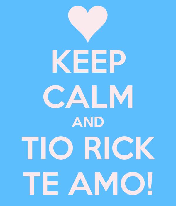 KEEP CALM AND TIO RICK TE AMO!