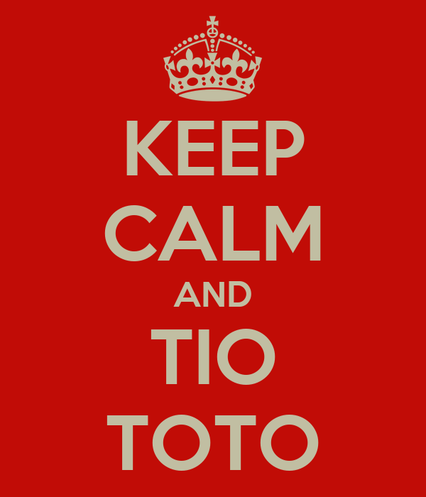 KEEP CALM AND TIO TOTO