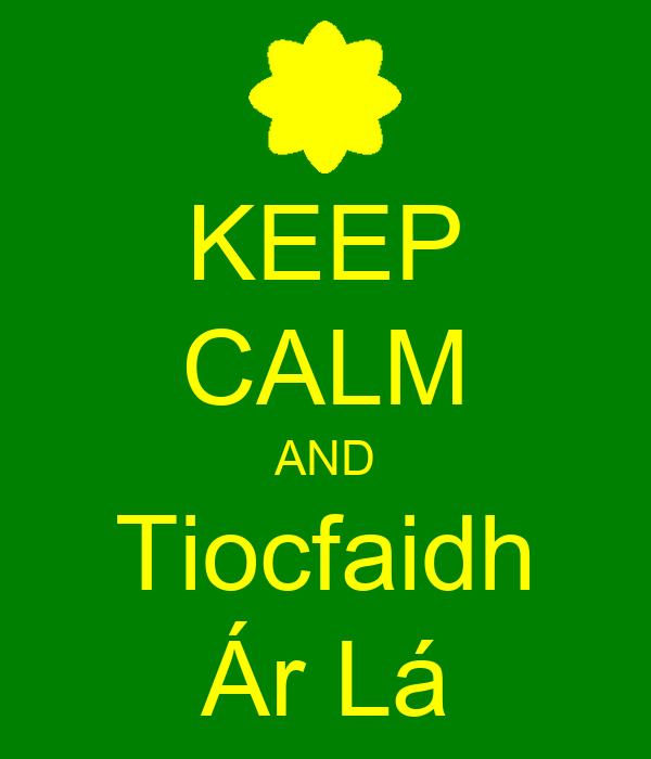 KEEP CALM AND Tiocfaidh Ár Lá